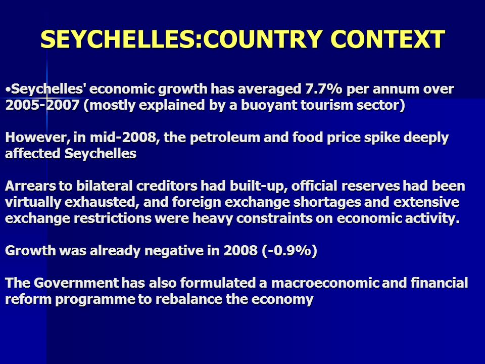 Seychelles' economic growth has averaged 7.7% per annum over 2005-2007 (mostly explained by a buoyant tourism sector) However, in mid-2008, the petrol