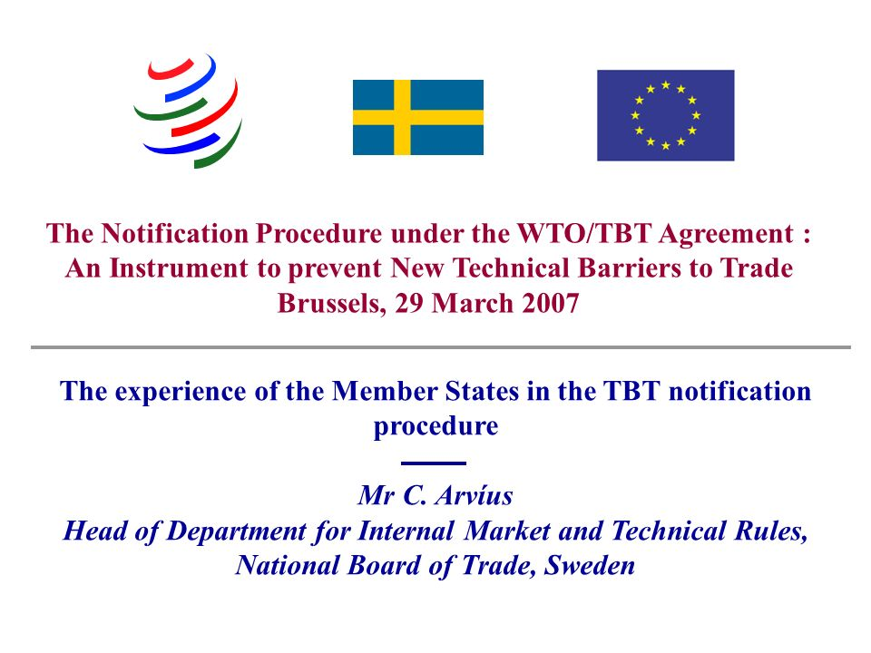 Swedish National Board of Trade - Christer Arvíus The Notification Procedure under the WTO/TBT Agreement : An Instrument to prevent New Technical Barr