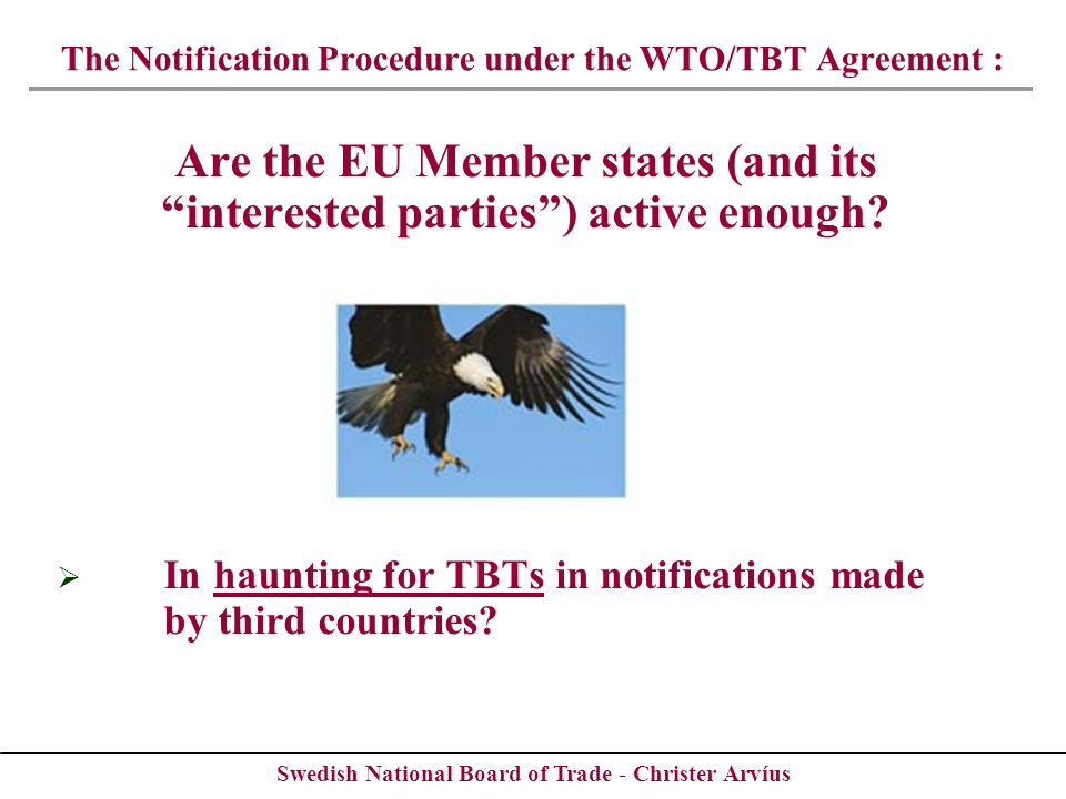 Swedish National Board of Trade - Christer Arvíus Are the EU Member states (and its interested parties) active enough? In haunting for TBTs in notific