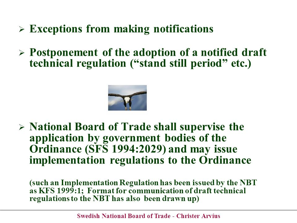 Swedish National Board of Trade - Christer Arvíus Exceptions from making notifications Postponement of the adoption of a notified draft technical regu