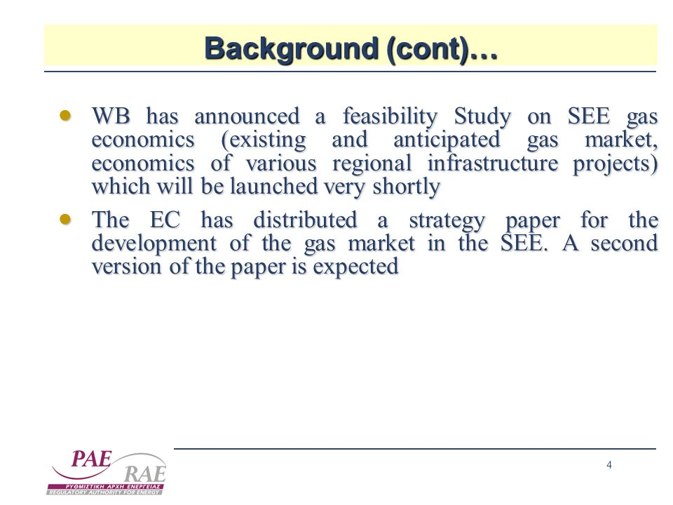 4 Background (cont)… WB has announced a feasibility Study on SEE gas economics (existing and anticipated gas market, economics of various regional inf