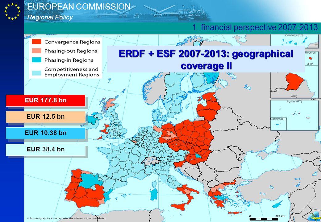 Regional Policy EUROPEAN COMMISSION 7 EUR 12.5 bn EUR 177.8 bn EUR 10.38 bn EUR 38.4 bn 1. financial perspective 2007-2013 ERDF + ESF 2007-2013: geogr