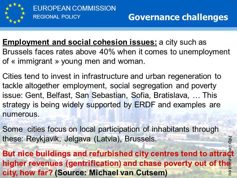 REGIONAL POLICY EUROPEAN COMMISSION http://ec.europa.eu Employment and social cohesion issues: a city such as Brussels faces rates above 40% when it comes to unemployment of « immigrant » young men and woman.