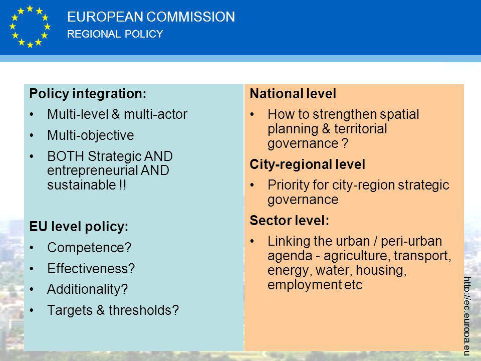 REGIONAL POLICY EUROPEAN COMMISSION http://ec.europa.eu Urban policy questions Policy integration: Multi-level & multi-actor Multi-objective BOTH Strategic AND entrepreneurial AND sustainable !.