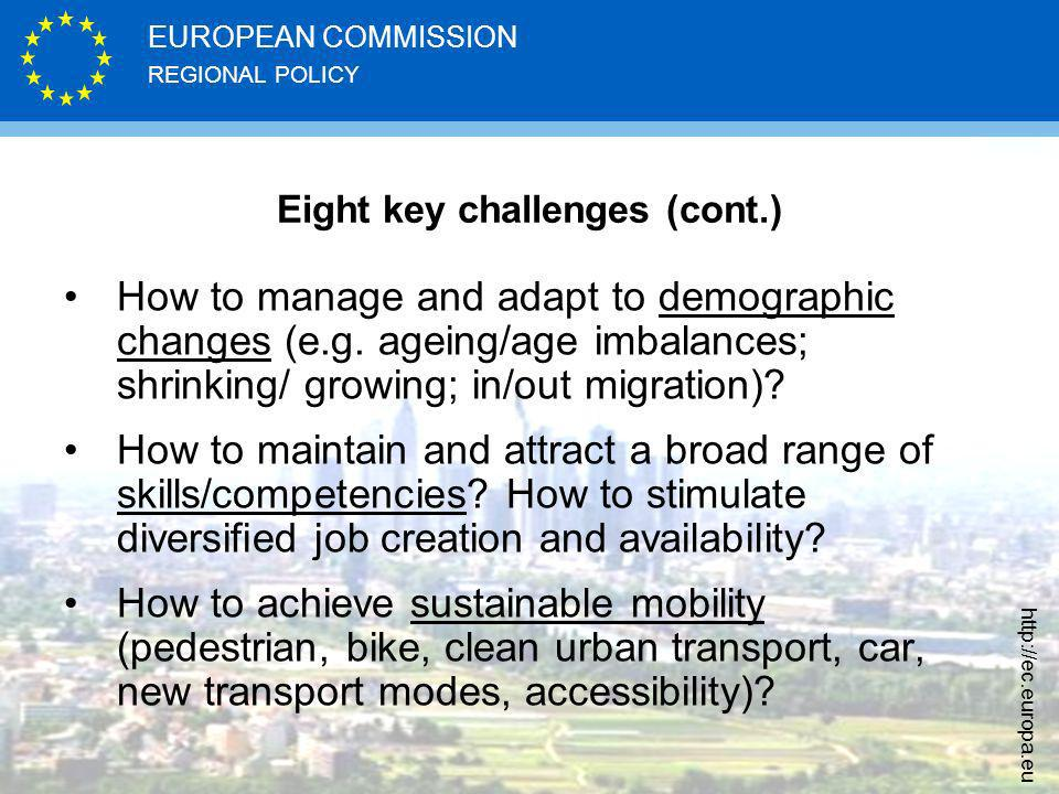 REGIONAL POLICY EUROPEAN COMMISSION http://ec.europa.eu Eight key challenges (cont.) How to manage and adapt to demographic changes (e.g.