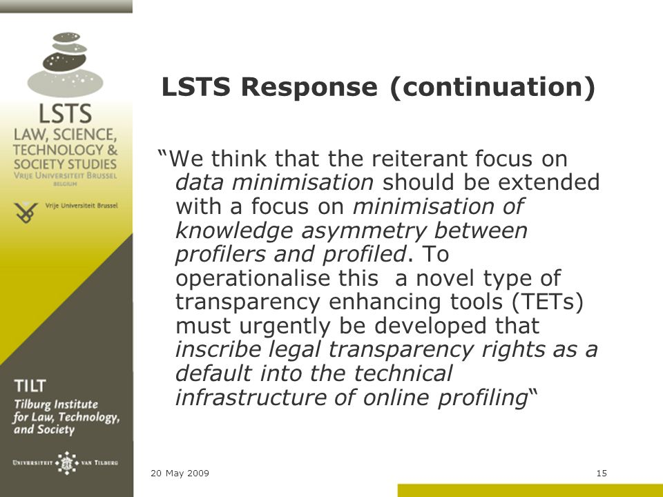 20 May 200915 LSTS Response (continuation) We think that the reiterant focus on data minimisation should be extended with a focus on minimisation of k