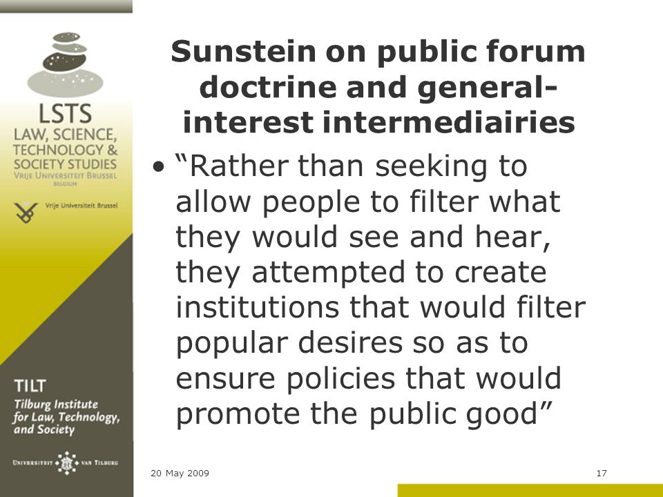 20 May 200917 Sunstein on public forum doctrine and general- interest intermediairies Rather than seeking to allow people to filter what they would se