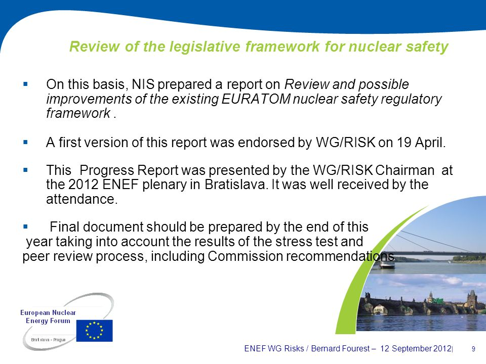 ENEF WG Risks / Bernard Fourest – 12 September 2012 | 9 Review of the legislative framework for nuclear safety On this basis, NIS prepared a report on