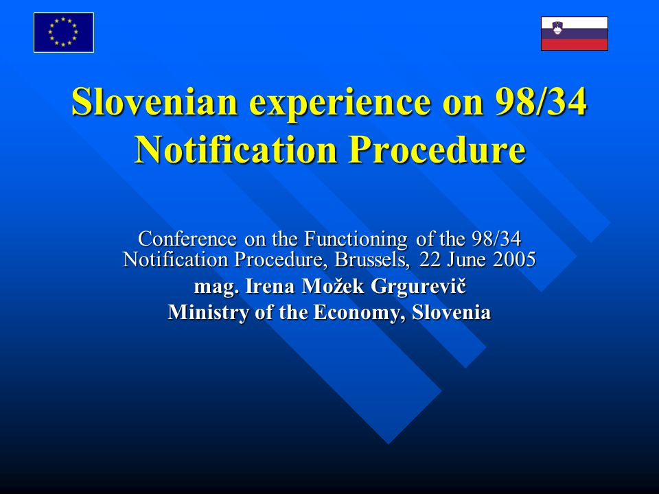 Slovenian experience on 98/34 Notification Procedure Conference on the Functioning of the 98/34 Notification Procedure, Brussels, 22 June 2005 mag.