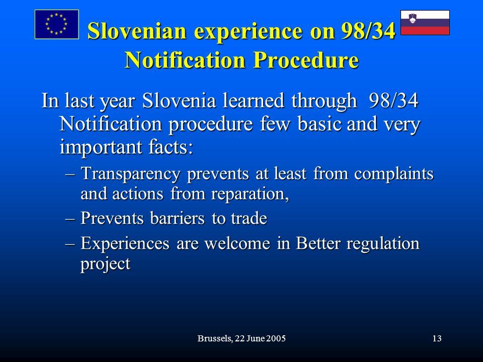 Brussels, 22 June 200513 Slovenian experience on 98/34 Notification Procedure In last year Slovenia learned through 98/34 Notification procedure few b