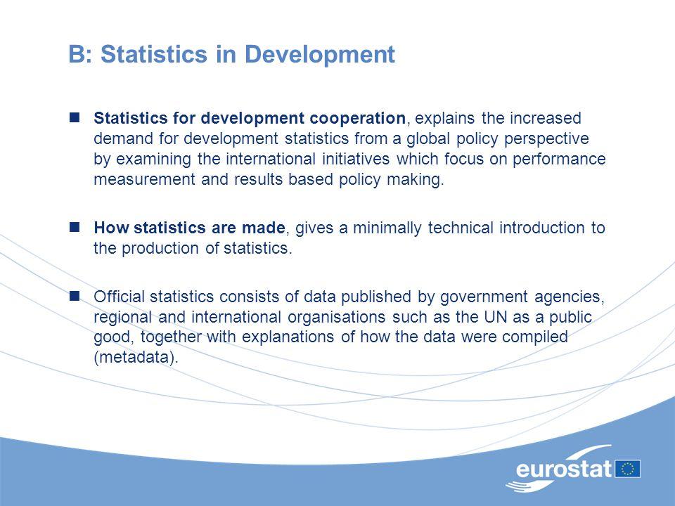 B: Statistics in Development Statistics for development cooperation, explains the increased demand for development statistics from a global policy per