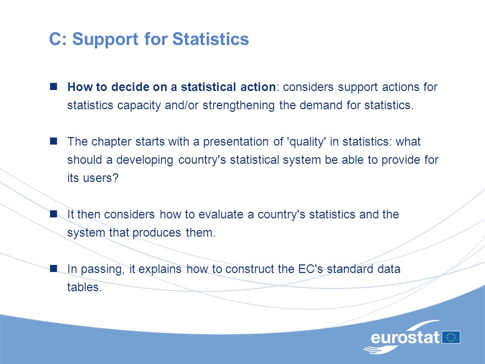C: Support for Statistics How to decide on a statistical action: considers support actions for statistics capacity and/or strengthening the demand for