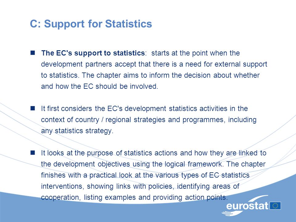 C: Support for Statistics The EC's support to statistics: starts at the point when the development partners accept that there is a need for external s