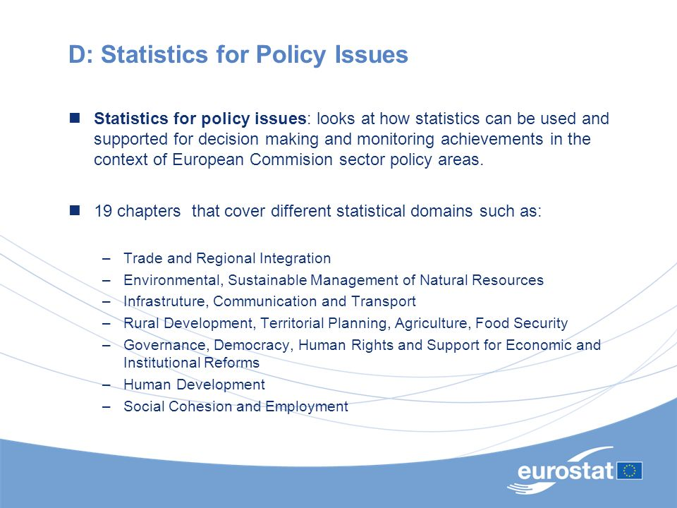 D: Statistics for Policy Issues Statistics for policy issues: looks at how statistics can be used and supported for decision making and monitoring ach
