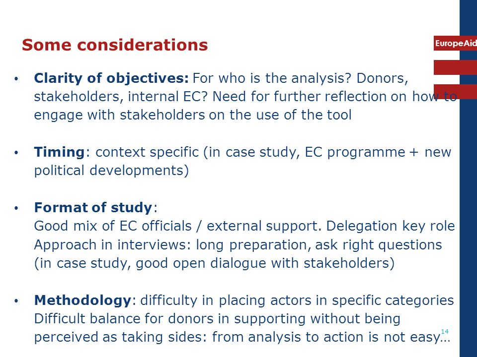 EuropeAid 14 Some considerations Clarity of objectives: For who is the analysis? Donors, stakeholders, internal EC? Need for further reflection on how