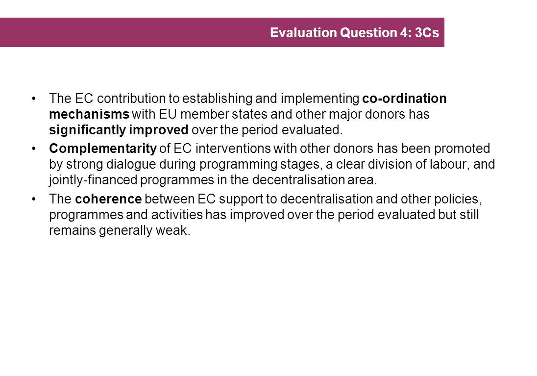 The EC contribution to establishing and implementing co-ordination mechanisms with EU member states and other major donors has significantly improved over the period evaluated.