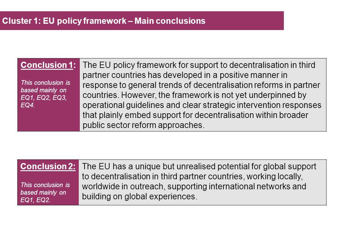 Cluster 1: EU policy framework – Main conclusions Conclusion 1: This conclusion is based mainly on EQ1, EQ2, EQ3, EQ4.