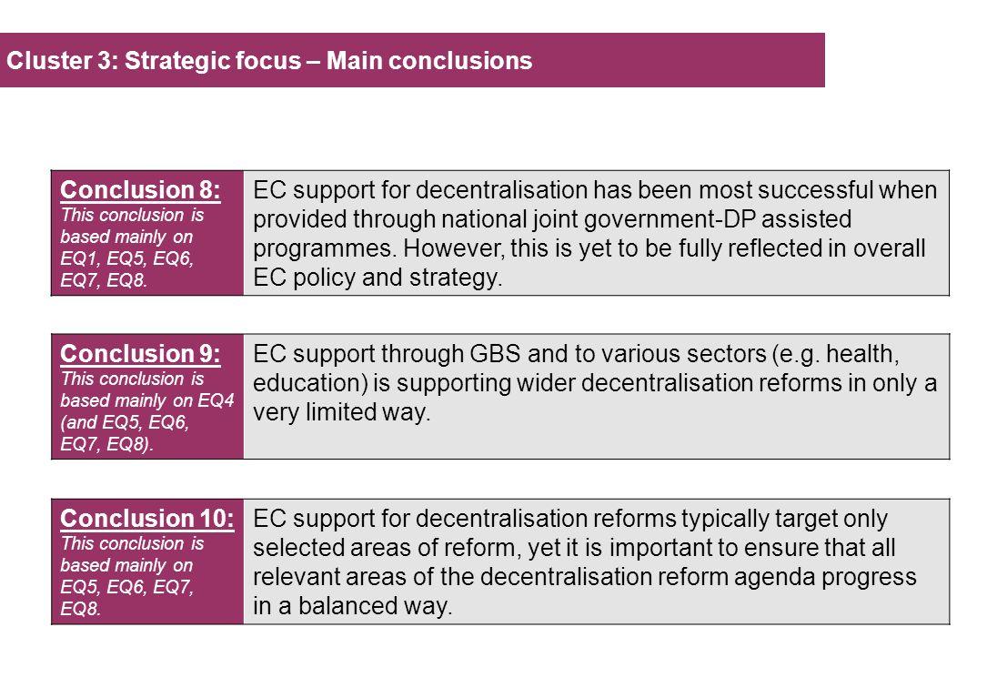 Cluster 3: Strategic focus – Main conclusions Conclusion 8: This conclusion is based mainly on EQ1, EQ5, EQ6, EQ7, EQ8. EC support for decentralisatio