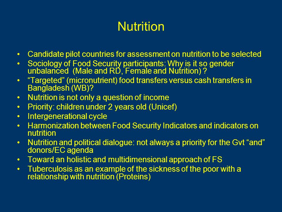 Nutrition Candidate pilot countries for assessment on nutrition to be selected Sociology of Food Security participants: Why is it so gender unbalanced
