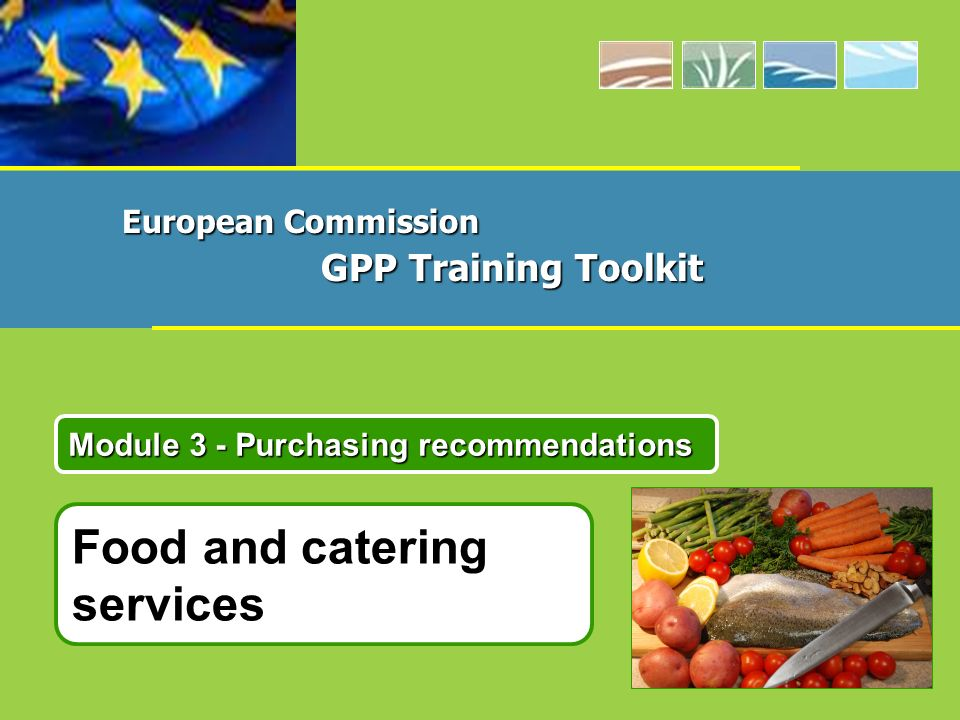 Module 3 - Purchasing recommendations European Commission GPP Training Toolkit Food and catering services