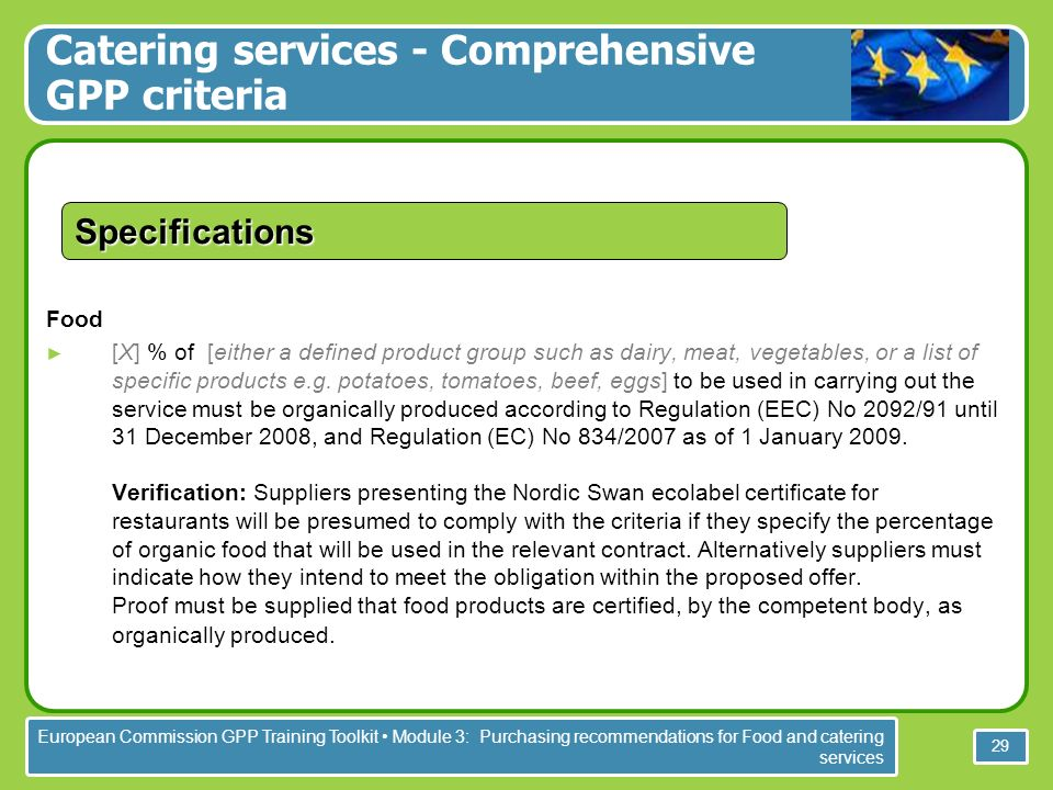 European Commission GPP Training Toolkit Module 3: Purchasing recommendations for Food and catering services 29 Specifications Food [X] % of [either a defined product group such as dairy, meat, vegetables, or a list of specific products e.g.