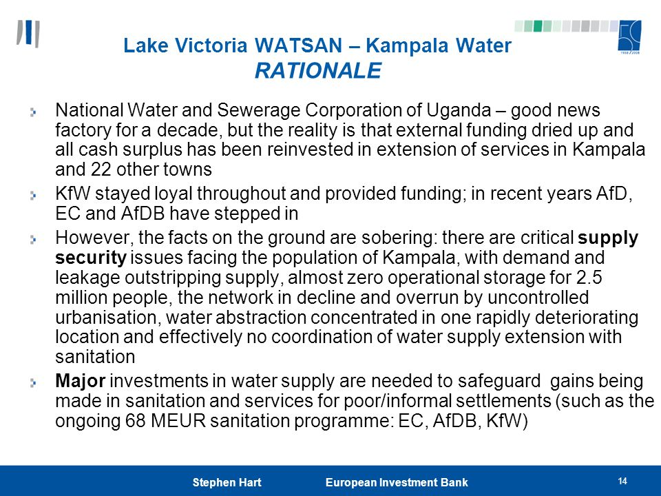 14 Stephen Hart European Investment Bank Lake Victoria WATSAN – Kampala Water RATIONALE National Water and Sewerage Corporation of Uganda – good news