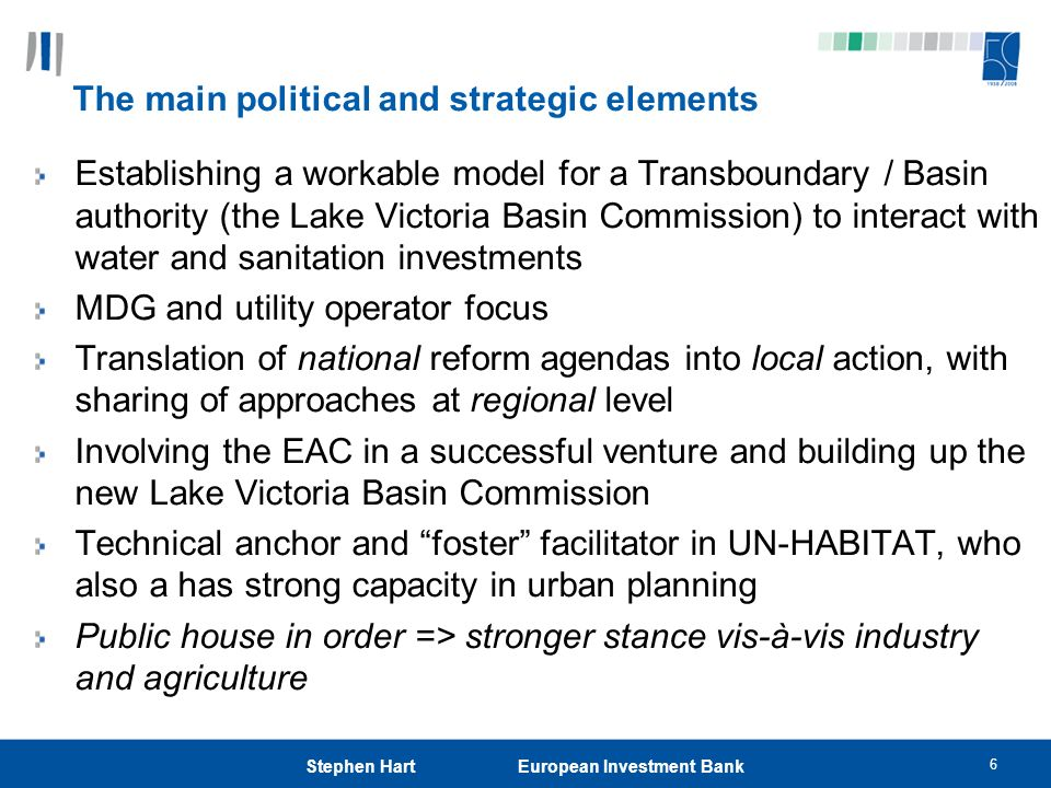 6 Stephen Hart European Investment Bank The main political and strategic elements Establishing a workable model for a Transboundary / Basin authority
