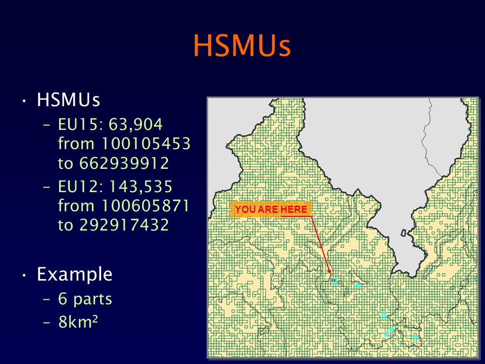 HSMUs –EU15: 63,904 from 100105453 to 662939912 –EU12: 143,535 from 100605871 to 292917432 Example –6 parts –8km 2 YOU ARE HERE