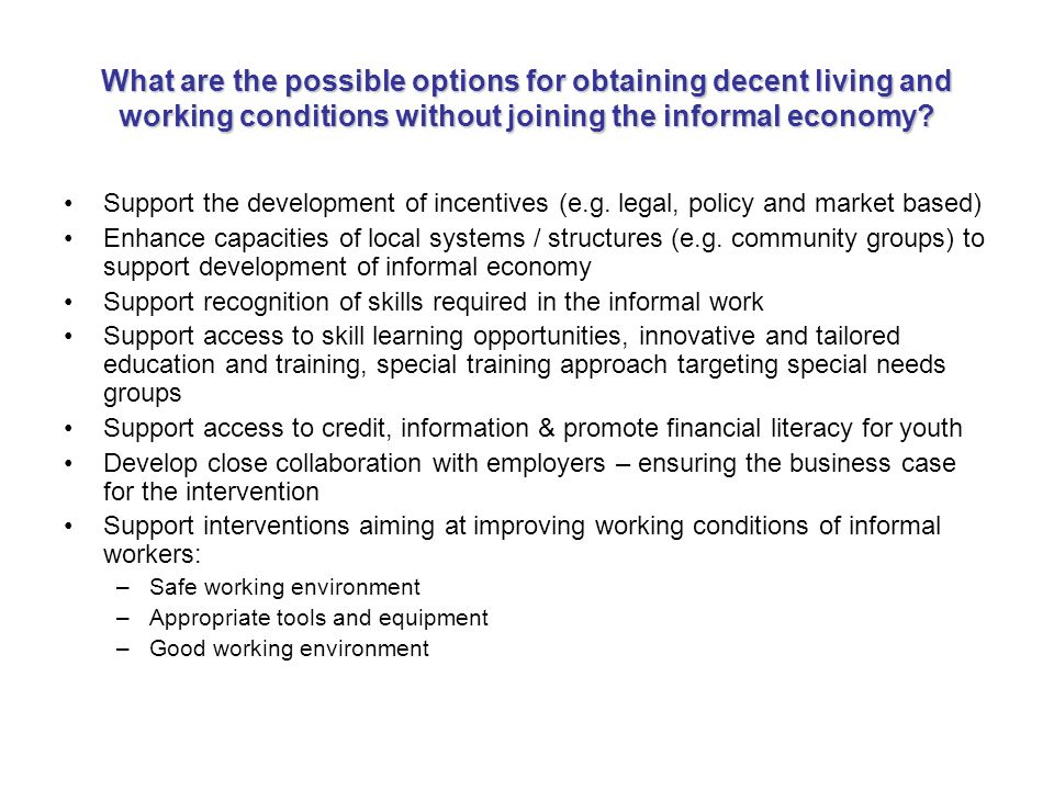 What are the possible options for obtaining decent living and working conditions without joining the informal economy.