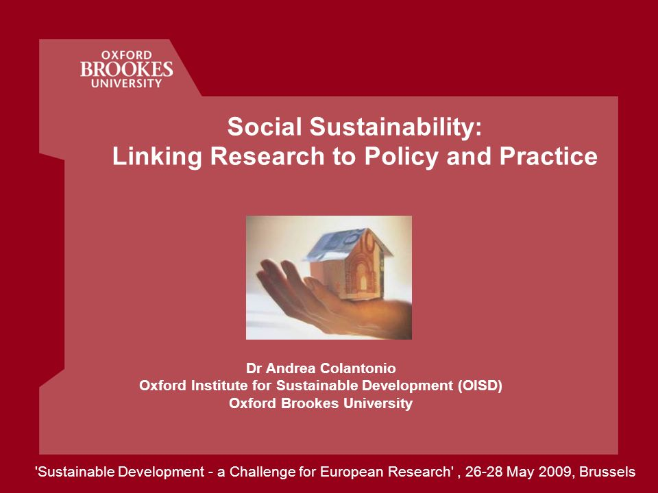 Social Sustainability: Linking Research to Policy and Practice Dr Andrea Colantonio Oxford Institute for Sustainable Development (OISD) Oxford Brookes
