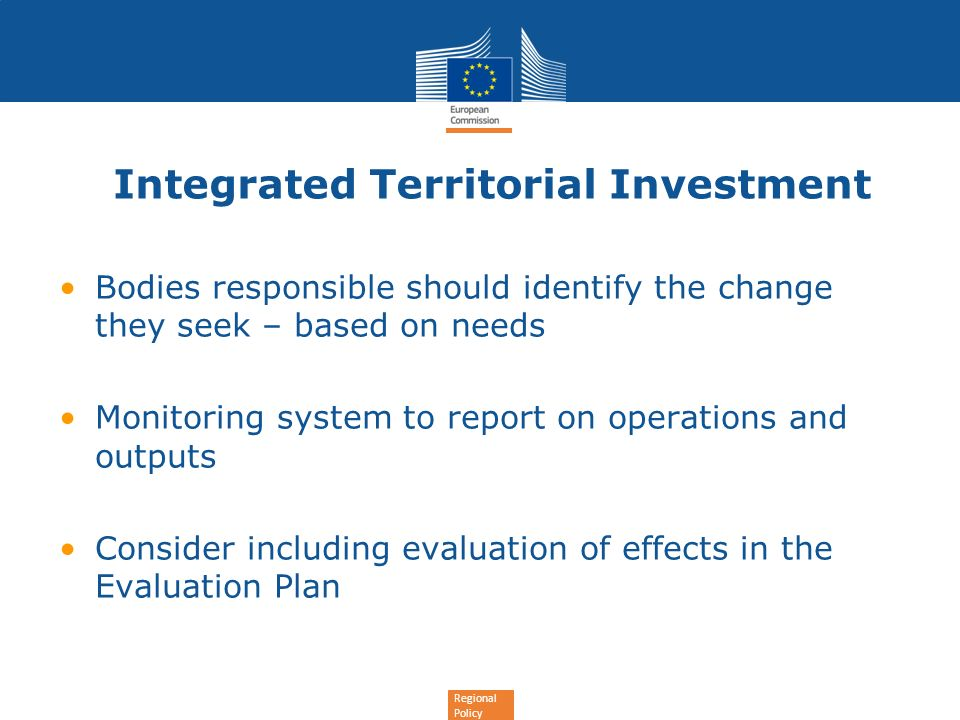 Regional Policy Integrated Territorial Investment Bodies responsible should identify the change they seek – based on needs Monitoring system to report