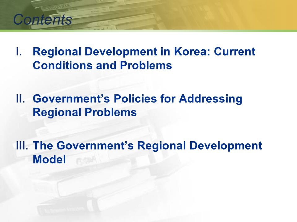 I.Regional Development in Korea: Current Conditions and Problems Governments Policies for Addressing Regional Problems The Governments Regional Develo