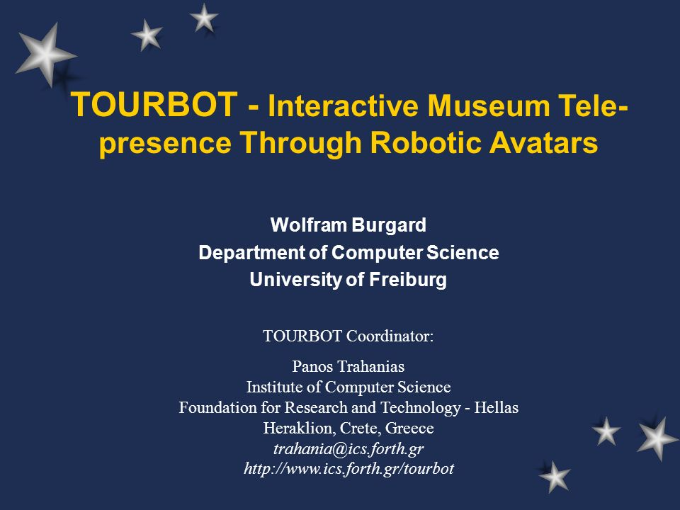 TOURBOT - Interactive Museum Tele- presence Through Robotic Avatars Wolfram Burgard Department of Computer Science University of Freiburg TOURBOT Coor