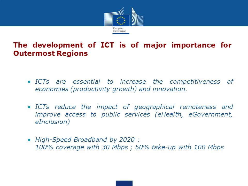 The development of ICT is of major importance for Outermost Regions ICTs are essential to increase the competitiveness of economies (productivity grow