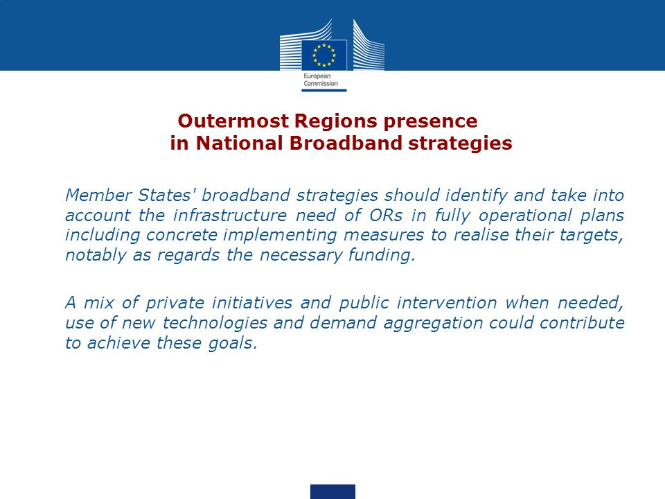 Outermost Regions presence in National Broadband strategies Member States' broadband strategies should identify and take into account the infrastructu