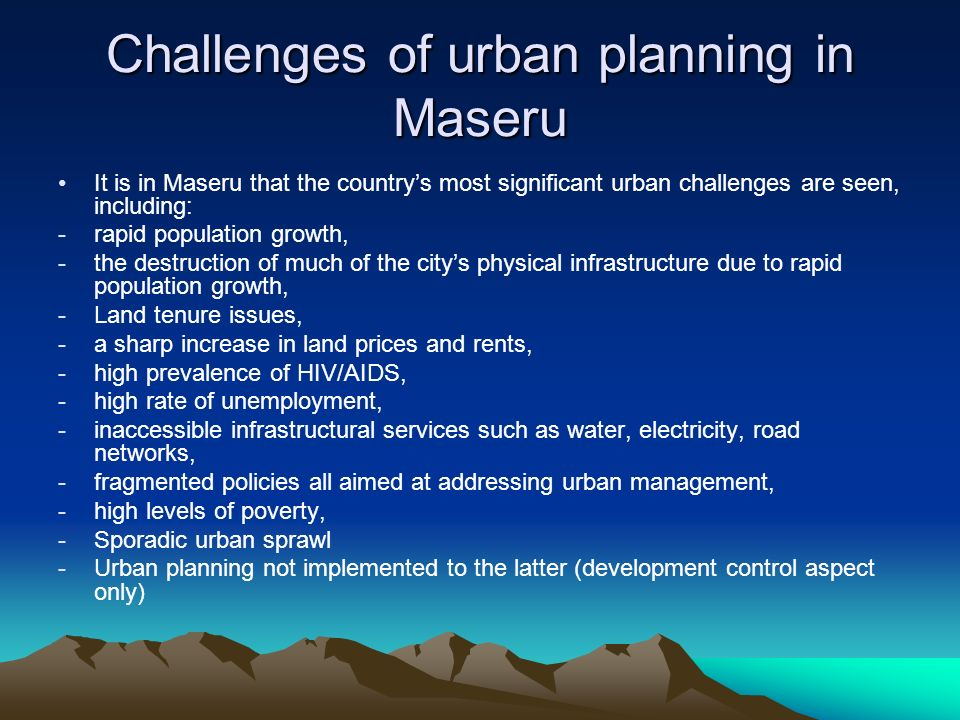 Challenges of urban planning in Maseru It is in Maseru that the countrys most significant urban challenges are seen, including: -rapid population grow