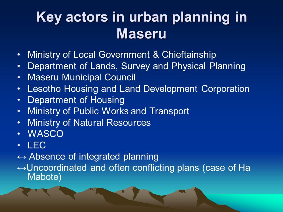 Key actors in urban planning in Maseru Ministry of Local Government & Chieftainship Department of Lands, Survey and Physical Planning Maseru Municipal