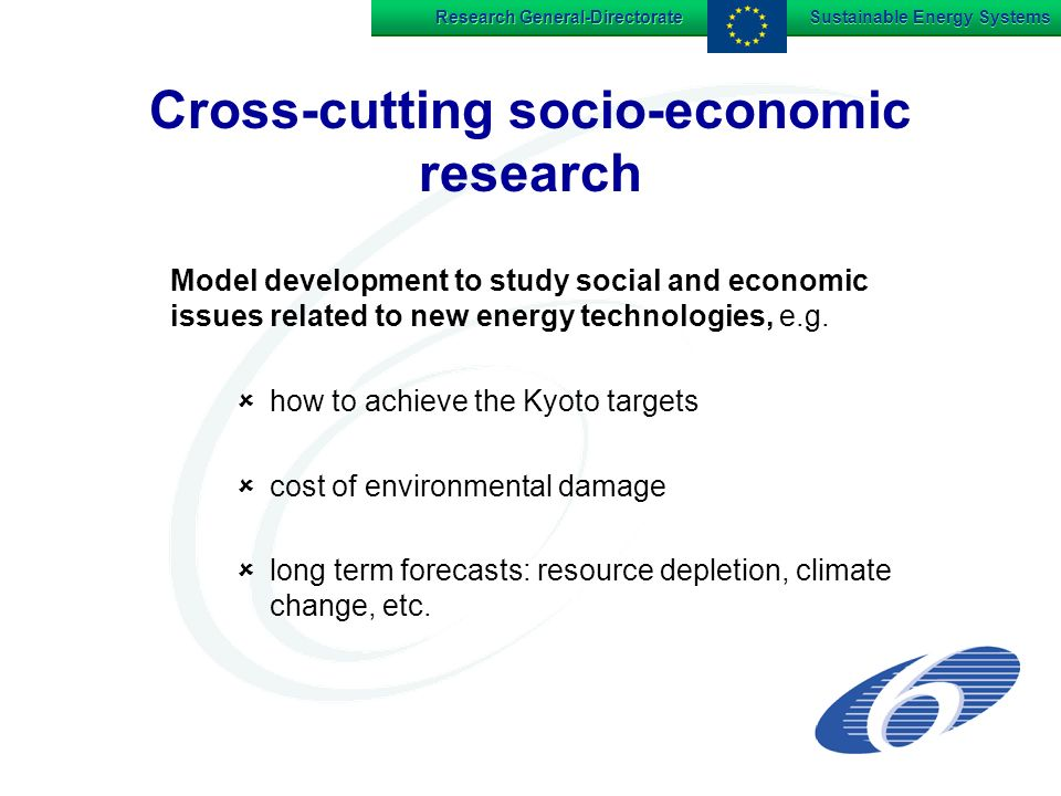Research General-Directorate Sustainable Energy Systems Cross-cutting socio-economic research Model development to study social and economic issues related to new energy technologies, e.g.