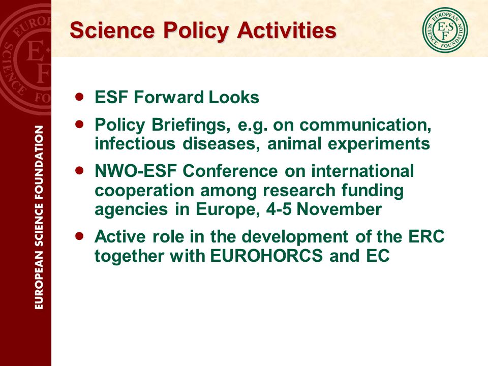 Science Policy Activities ESF Forward Looks Policy Briefings, e.g.