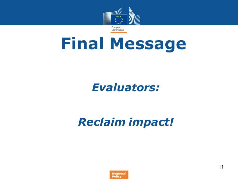 11 Final Message Evaluators: Reclaim impact! Regional Policy