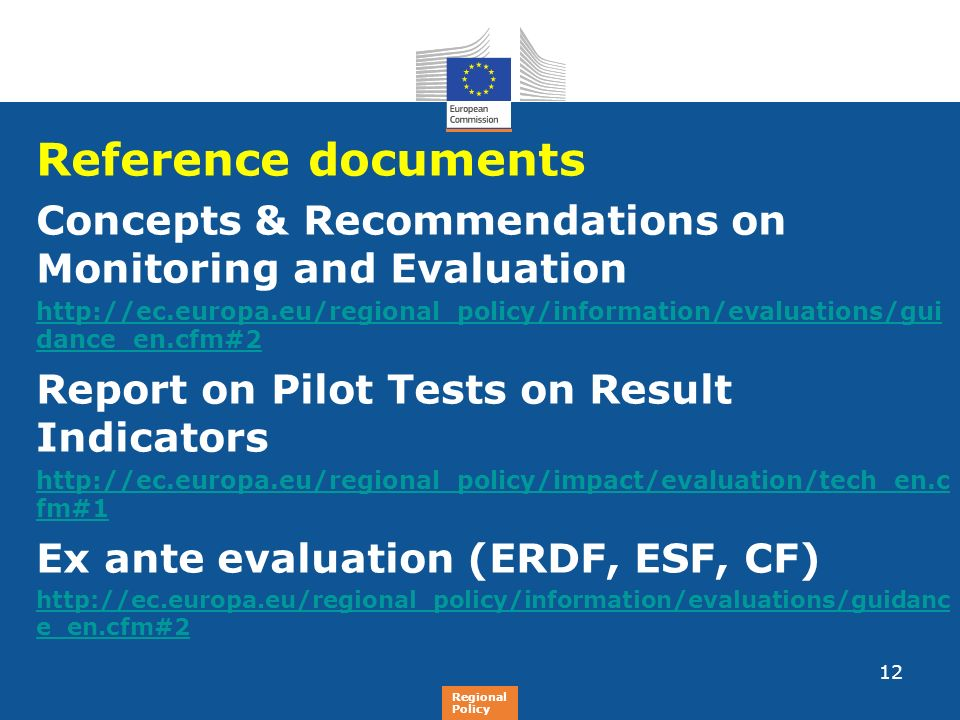 Reference documents Concepts & Recommendations on Monitoring and Evaluation http://ec.europa.eu/regional_policy/information/evaluations/gui dance_en.c