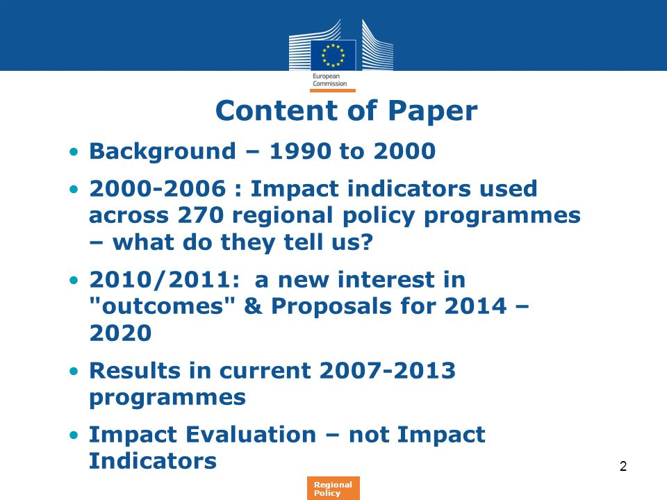 2 Content of Paper Background – 1990 to 2000 2000-2006 : Impact indicators used across 270 regional policy programmes – what do they tell us? 2010/201