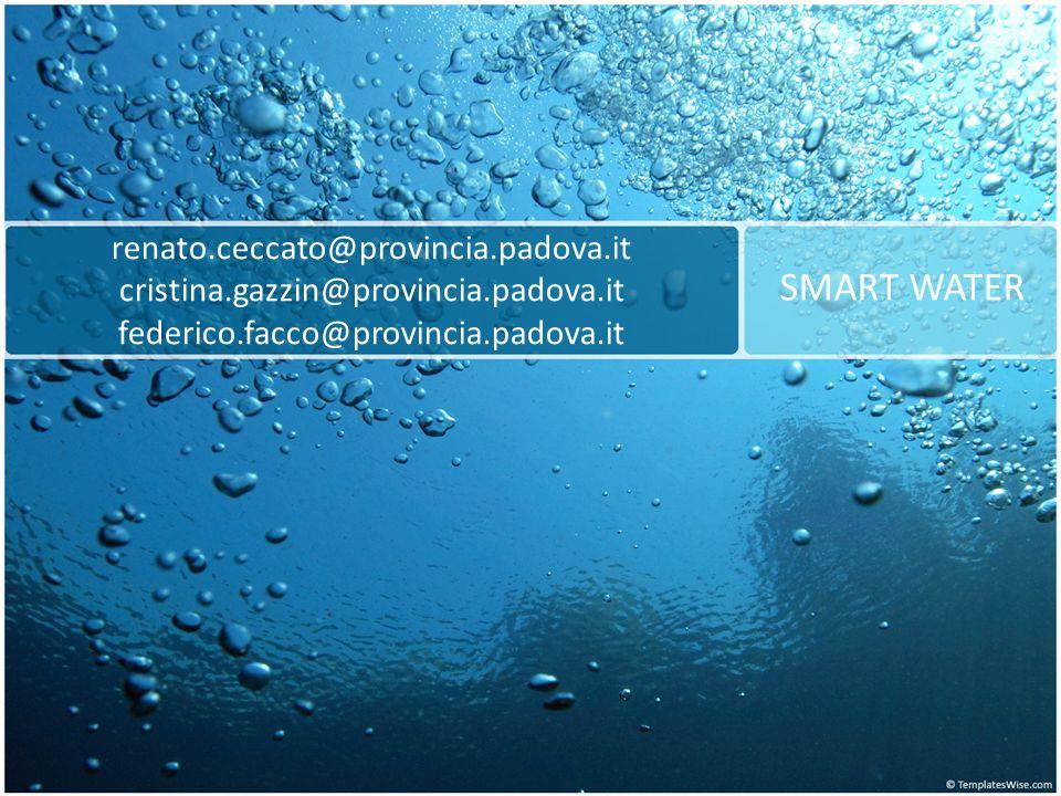 renato.ceccato@provincia.padova.it cristina.gazzin@provincia.padova.it federico.facco@provincia.padova.it SMART WATER