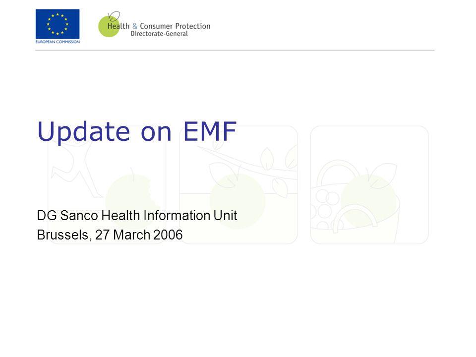 Update on EMF DG Sanco Health Information Unit Brussels, 27 March 2006