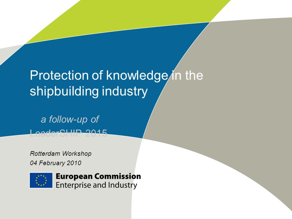 Protection of knowledge in the shipbuilding industry a follow-up of LeaderSHIP 2015 Rotterdam Workshop 04 February 2010