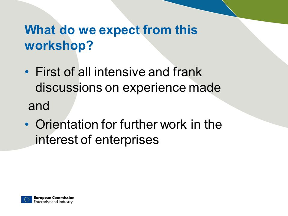 What do we expect from this workshop? First of all intensive and frank discussions on experience made and Orientation for further work in the interest