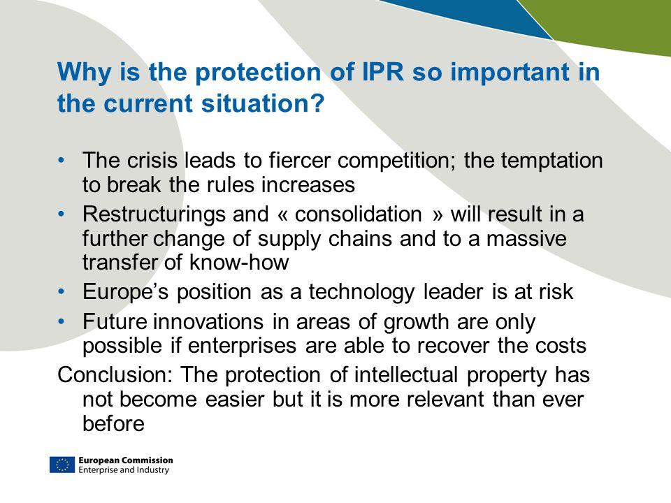Why is the protection of IPR so important in the current situation? The crisis leads to fiercer competition; the temptation to break the rules increas