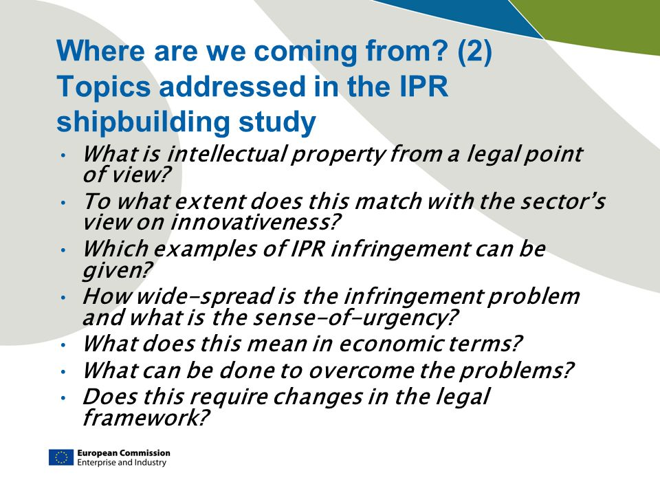 Where are we coming from? (2) Topics addressed in the IPR shipbuilding study What is intellectual property from a legal point of view? To what extent