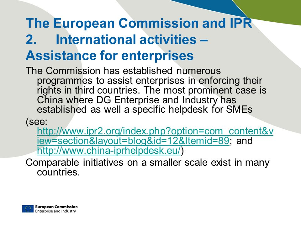 The European Commission and IPR 2.International activities – Assistance for enterprises The Commission has established numerous programmes to assist e