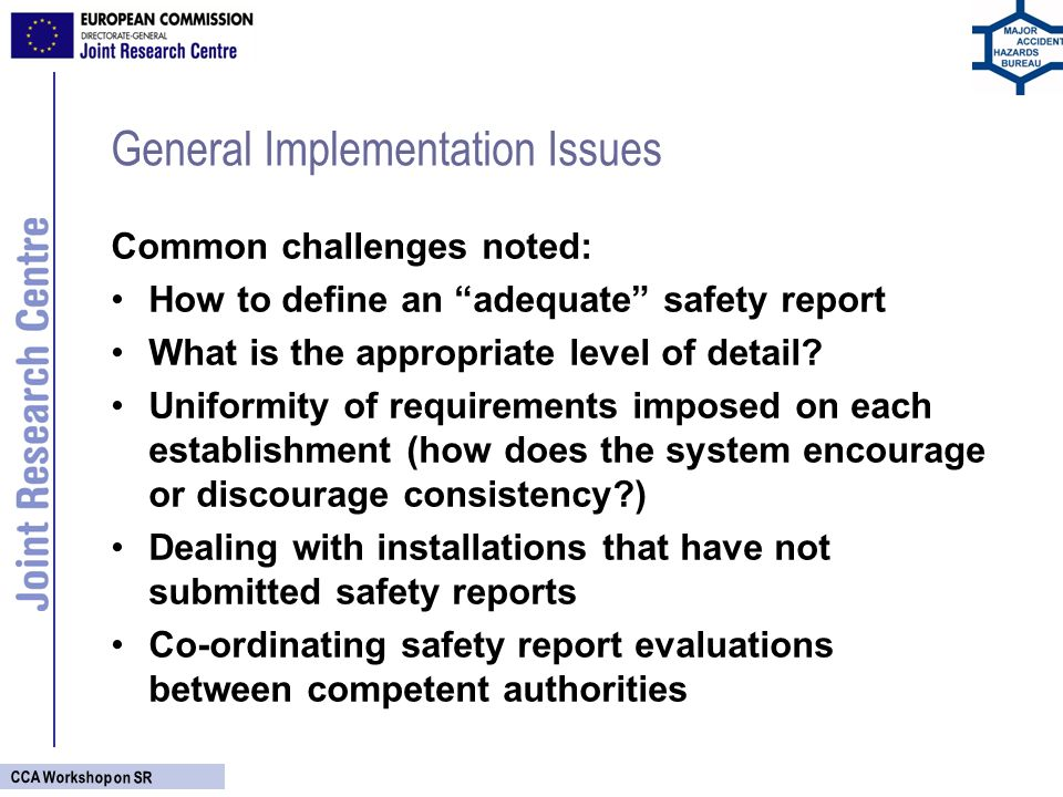 CCA Workshop on SR General Implementation Issues Common challenges noted: How to define an adequate safety report What is the appropriate level of detail.
